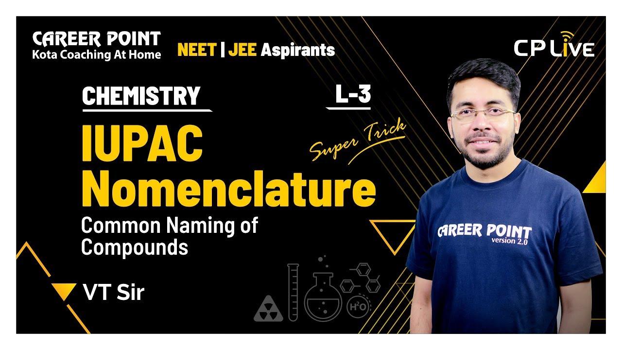 IUPAC Nomenclature   L-3   XI   NEET   Chemistry   Vishal Tiwari (VT) Sir   Career Point Kota