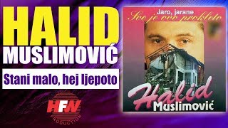 Repeat youtube video Halid Muslimovic - Stani malo, hej ljepoto - (Audio 1994) HD