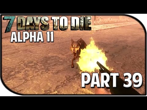 "7 Days to Die Alpha 11.6 Gameplay Part 39 - ""SEASON FINALE"""
