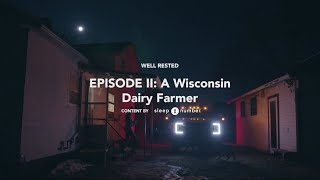 Well Rested: A Wisconsin Dairy Farmer (Episode II)