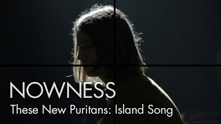 """These New Puritans: Island Song"" by George Barnett, Jack Barnett and Phil Poole"