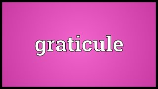 Graticule Meaning