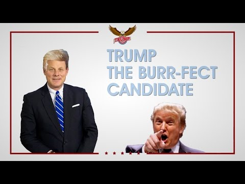 Trump: The Burr-fect Candidate!
