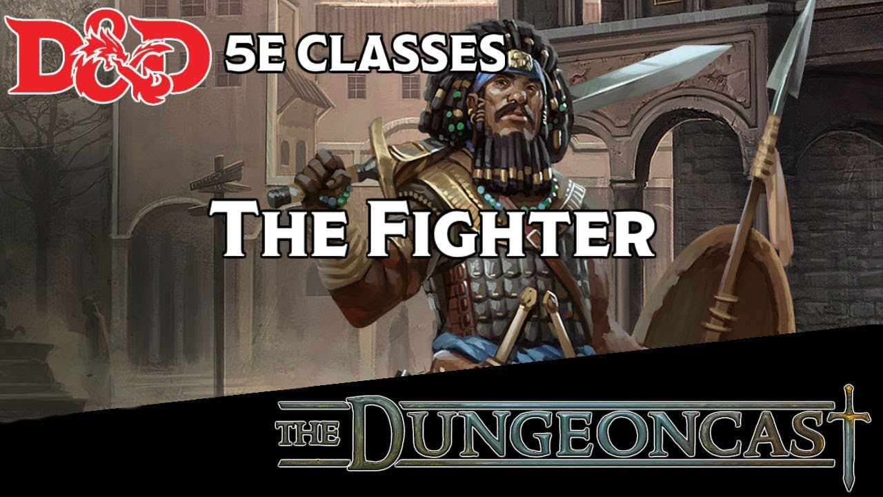 D&D 5E The Fighter: Class Breakdown- The Dungeoncast Ep  4