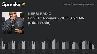 Don Cliff Toosmile - WHO SIGN NA (official Audio)