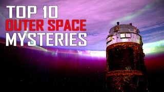 Top 10 Outer Space Unsolved Mysteries