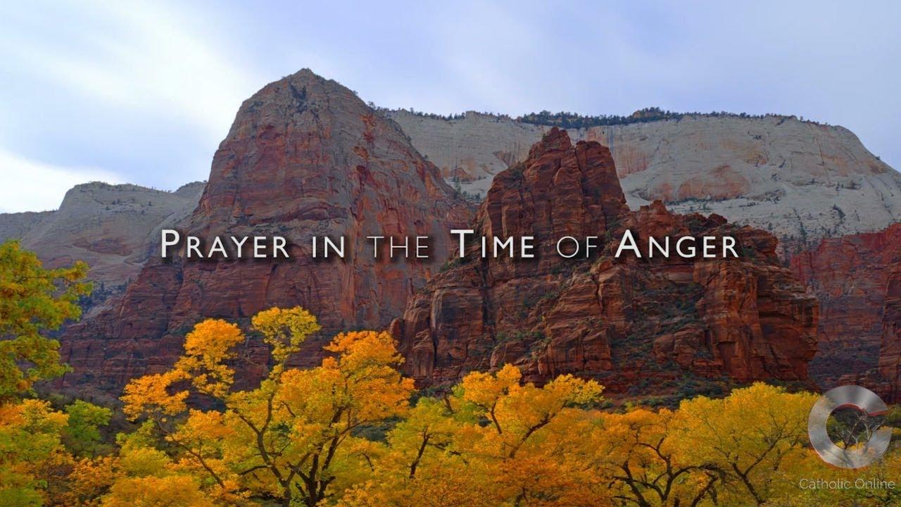 Prayer in Time of Anger - Prayers - Catholic Online