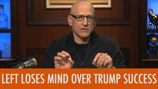 Left Loses Mind Over Trump Success