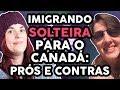IMIGRAR SOLTEIRO PARA O CANADÁ - desafios, vantagens e desvantagens