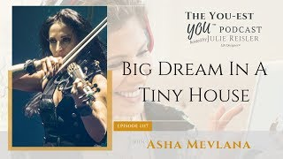 Big Dream In A Tiny House With Asha Mevlana