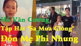 """Hồ văn cường tập hát """"sa mưa giông"""" đón mẹ Phi Nhung - [Tin mới 123]"""