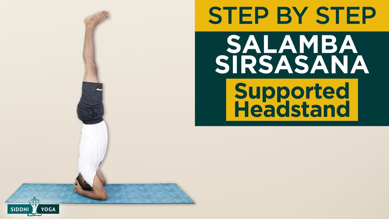 Salamba Sirsasana Supported Headstand Pose Benefits By Yogi Sandeep Siddhi Yoga Youtube