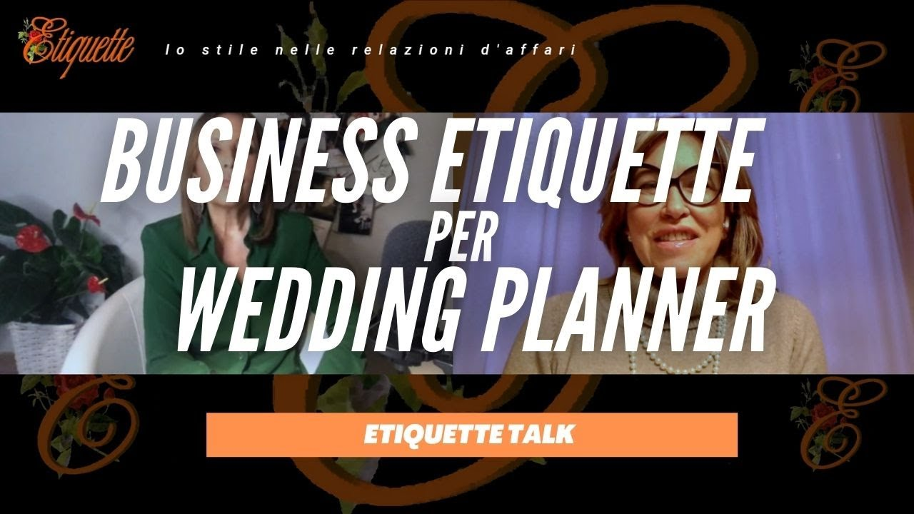 Etiquette Talk: la Business Etiquette per Wedding Planner