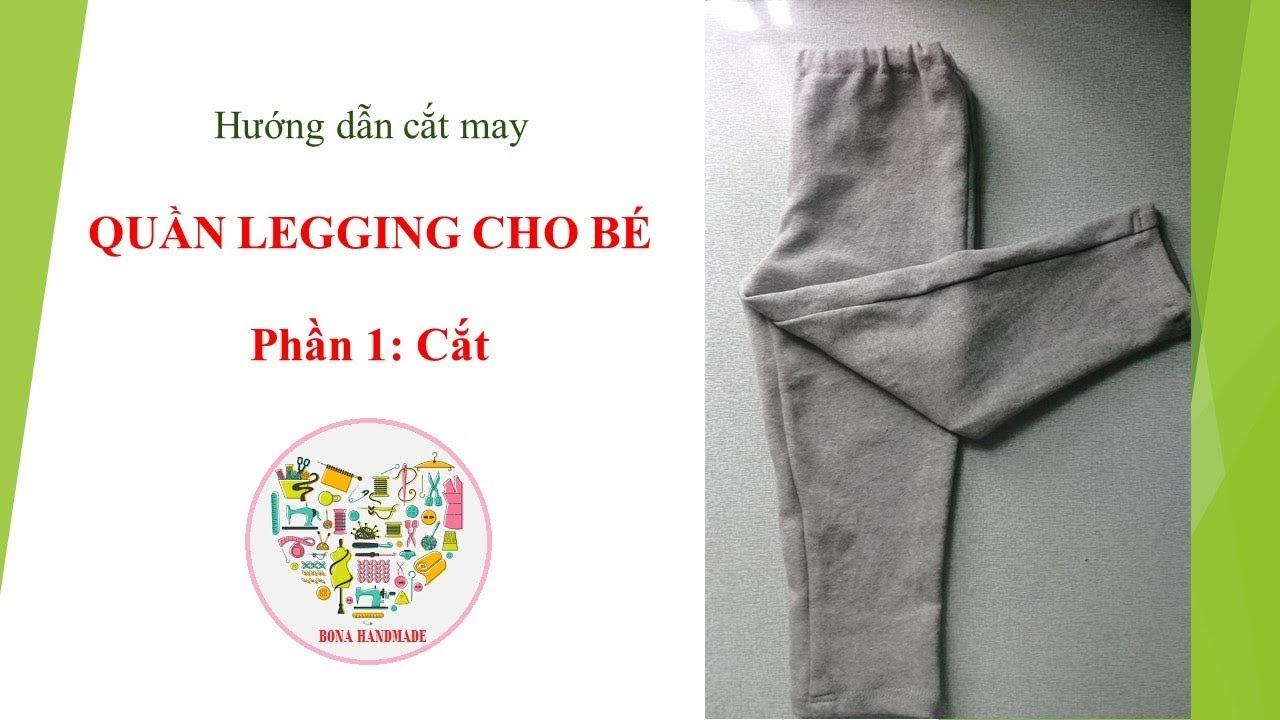 Hướng dẫn cắt may quần legging cho bé/ Phần 1: Cắt