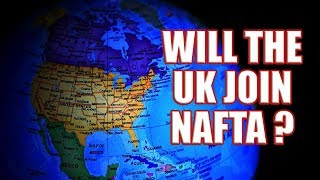 Brexit - Will The UK Join Nafta if There is No Deal with the EU?
