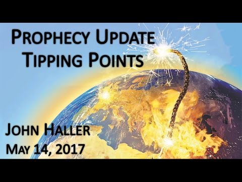 2017 05 14 John Haller's Prophecy Update - Tipping Points