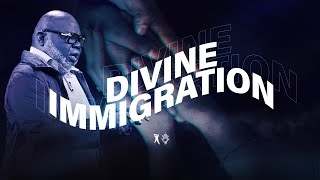 Divine Immigration - Bishop T.D. Jakes [August 11, 2019]