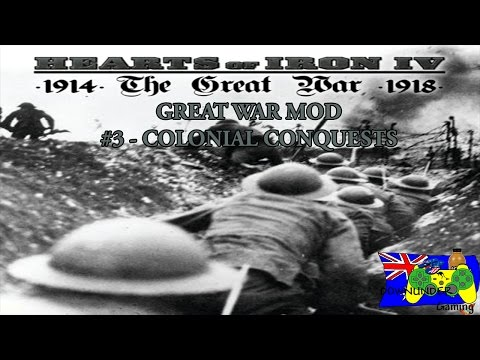 Hearts of Iron 4 Great War Mod - British #3 - Colonial Conquests