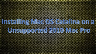 Installing Mac OSX Catalina on a Unsupported Mac Pro, iMac & Macbook