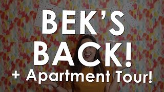 Bek's Back! And Apartment Tour!