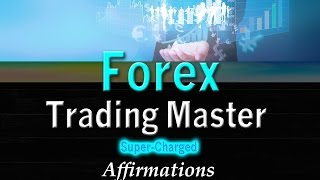 FOREX Trading Master - Trading Superstar - Super-Charged Affirmations