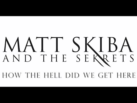 MATT SKIBA AND THE SEKRETS - How The Hell Did We Get Here (LYRIC VIDEO)