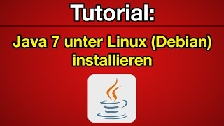 Tutorial: Java 7 auf Debian installieren [Deutsch] [Full-HD]