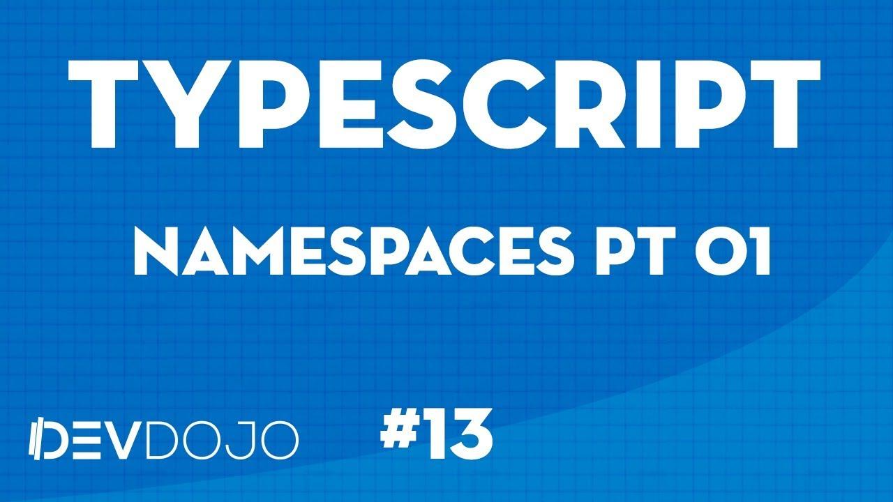TypeScript - Aprendendo Junto 13 - Namespaces pt 01