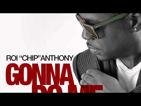 "Roi ""CHIP"" Anthony - Gonna do me"