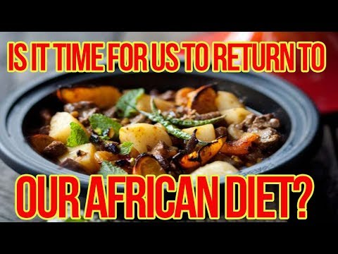 Is It Time For Us To Return To Our African Diet?