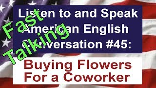 Learn to Talk Fast - Listen to and Speak American English Conversation #45