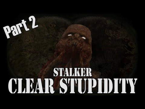 STALKER: Clear Stupidity - Part Two |