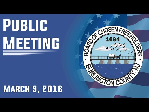 Burlington County Board of Chosen Freeholders Public Meeting March 9, 2016