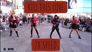 HVARIETY  KPOP IN PUBLIC BLACKPINK  Kill This Love 2X SPEED