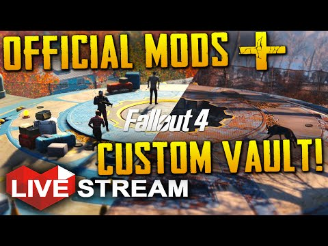 Fallout 4: Official Mods! | Custom Vaults & More | Live Stream