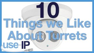 10 Things we Like About Turret Cameras
