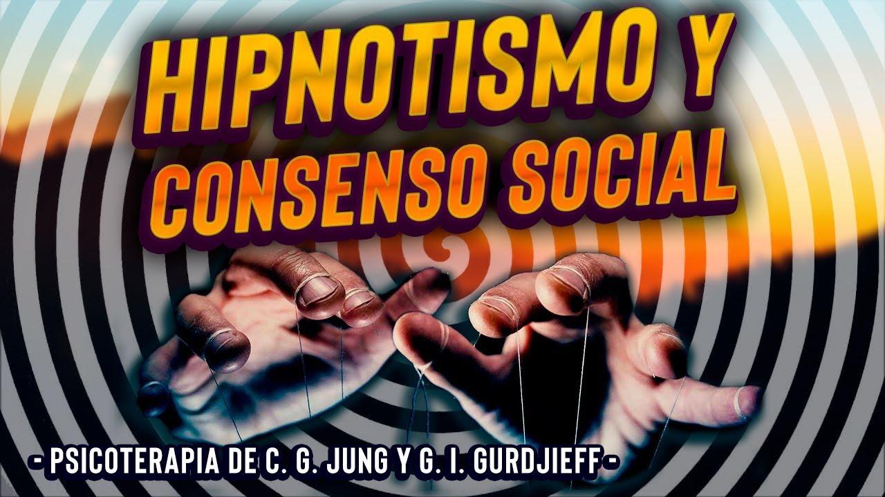 Hipnosis y el Consenso Social - Psicoterapia de C. G. Jung y el Cuarto Camino de G. I. Gurdjieff