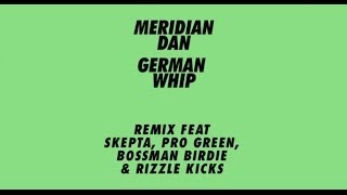 OFFICIAL Meridian Dan - German Whip (Remix) Feat. Skepta, Pro Green, Bossman Birdie & Rizzle Kicks