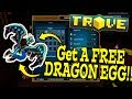 Trove: GET A FREE DRAGON EGG!! (Coolest looking dragon!)