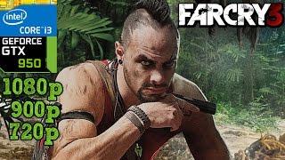 Far Cry 3 - GTX 950 - i3 (Simulated) - 8GB RAM - 1080p - 900p - 720p