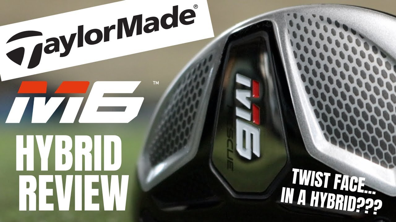 Taylormade M6 Hybrid Review    Twist Face In a Hybrid?