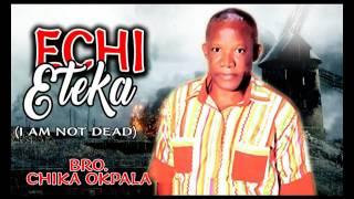 Bro Chika Okpala - Echi Eteka - Nigerian Gospel Music