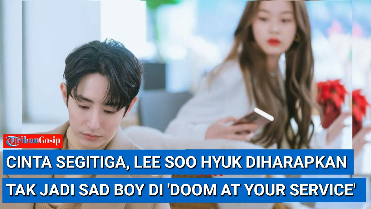 Cinta Segitiga, Lee Soo Hyuk Diharapkan Tak Jadi Sad Boy Di 'Doom At Your Service'