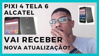 Alcatel Pixi 4 Tela 6   Vai receber atualização de Android?