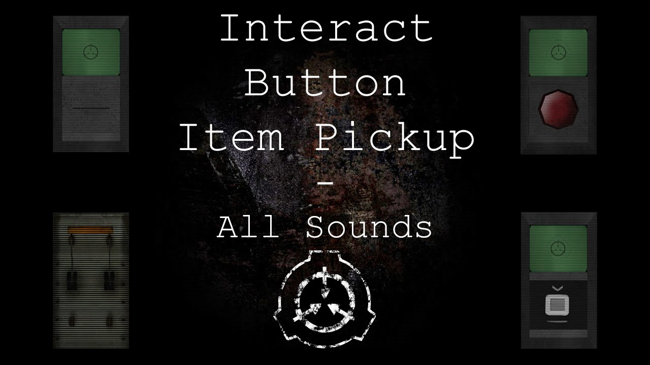 All Interact / Button / Item Pickup Sounds   SCP - Containment Breach (v1.3.11)