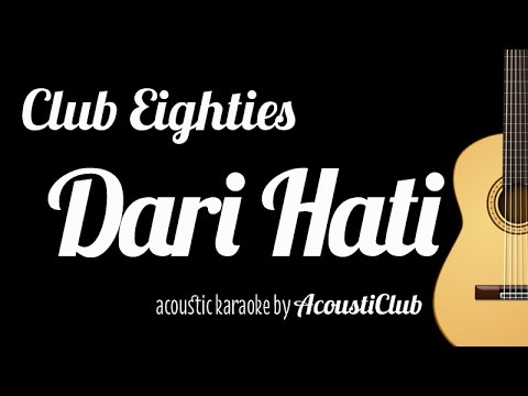 Club Eighties - Dari Hati (Acoustic Guitar Karaoke)