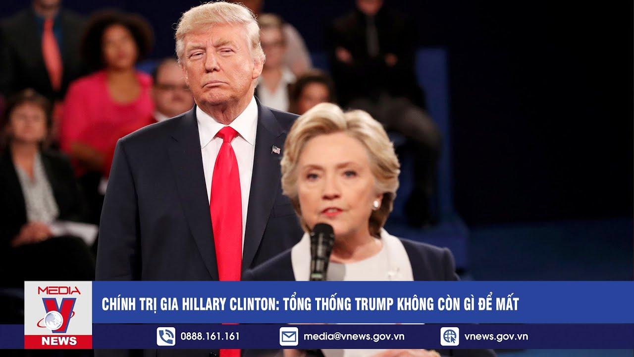 Bầu cử Mỹ 6/1: Chính trị gia Hillary Clinton: Tổng thống Trump không còn gì để mất  - VNEWS