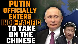 China has forced Russia to officially enter the Indo-Pacific