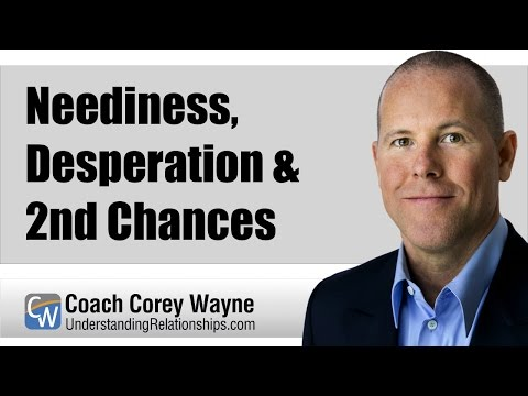 Neediness, Desperation & 2nd Chances