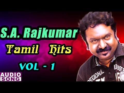 SA Rajkumar Tamil Hits | Vol 1 | SA Rajkumar Tamil Melodies | Audio Jukebox | Music Master